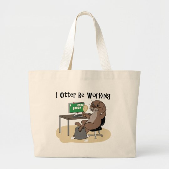I Otter Be Working Large Tote Bag