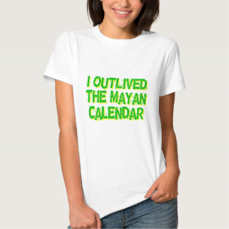 I Outlived The Mayan Calendar T Shirt