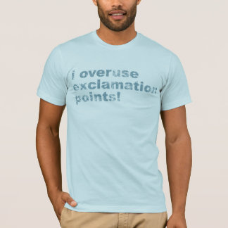I Overuse Exclamation Points! T-Shirt