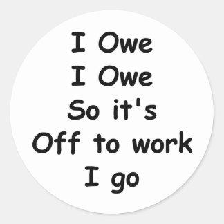 I Owe, I Owe Classic Round Sticker