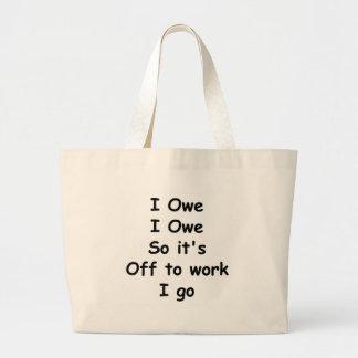 I Owe, I Owe Large Tote Bag
