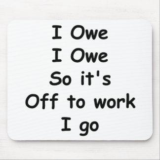 I Owe, I Owe Mouse Pad
