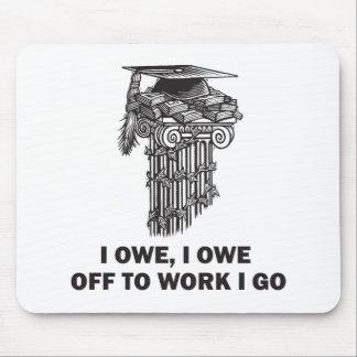 I Owe, I Owe - Off to Work I Go Mouse Pad