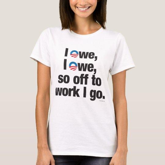 I Owe, I Owe, so Off to Work I go shirts