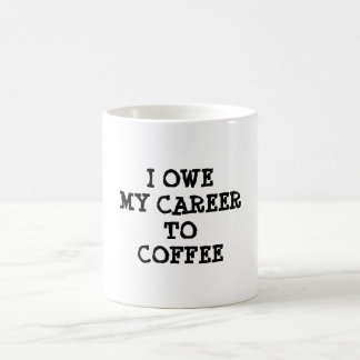 I OWE MY CAREER TO COFFEE funny quote Mug