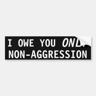 I owe you only Non-aggression Car Bumper Sticker