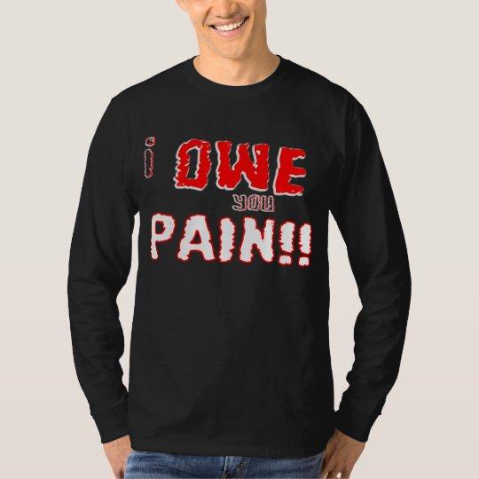 I owe you pain T-Shirt