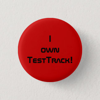 I own Test Track! Pinback Button