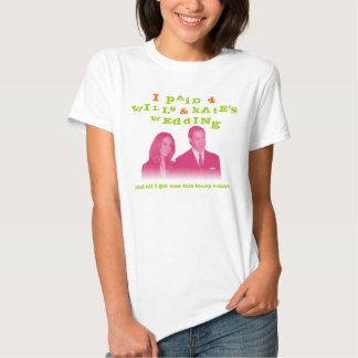 I Paid 4 Wills & Kate's Wedding T Shirt