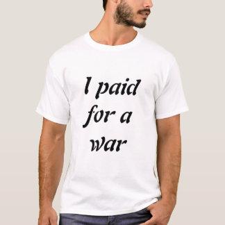 I paid for a war...and I'm still afraid of terrori T-Shirt