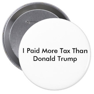 I Paid More Tax Than Donald Trump Pinback Button