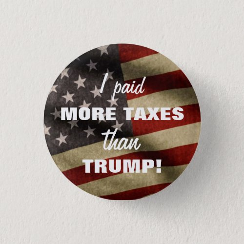 I Paid More Taxes Than Trump Button