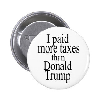 I paid more taxes than Trump Pinback Button