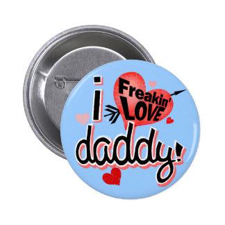 ¡I papá del amor de Freakin! Pin Redondo De 2 Pulgadas