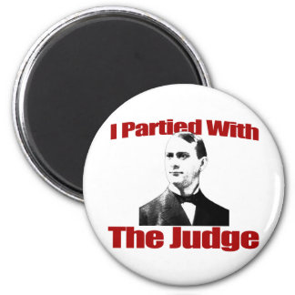 I Partied With The Judge 2 Inch Round Magnet