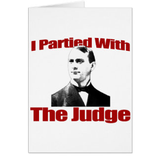 I Partied With The Judge Greeting Card