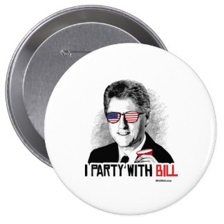 I Party with Bill - Bill Clinton Party Animal 4 Inch Round Button
