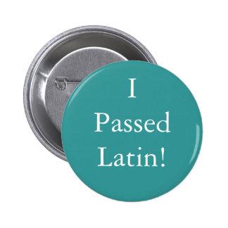 I Passed Latin badge! Pinback Button