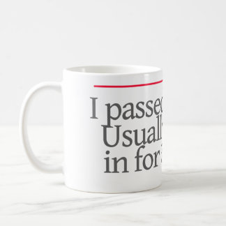 """""""I PASSED THE BAR.USUALLY I STOP IN FOR A DRINK.""""- COFFEE MUG"""