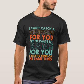 I Pause My Game For You Funny Gamer Geek T-shirt