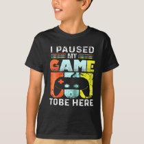 I Paused My Game To Be Here Funny Shirt For gamers