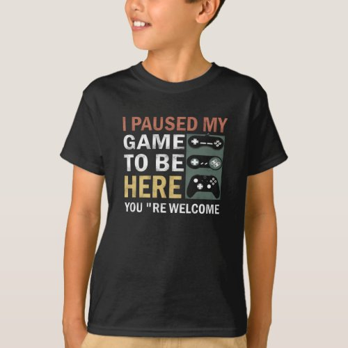 I paused my game to be here youre welcome T_Shirt