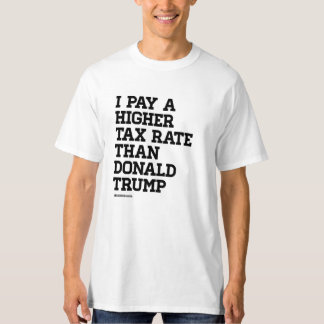 I pay a higher tax rate - Politiclothes Humor -.pn T-Shirt