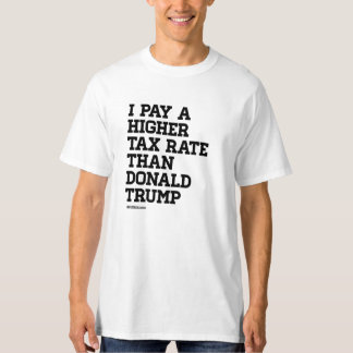 I pay a higher tax rate T-Shirt