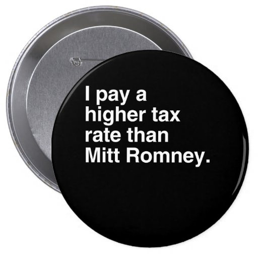 I pay a higher tax rate than Mitt Romney.png Pinback Button
