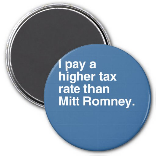 I pay a higher tax rate than Mitt Romney.png Magnet