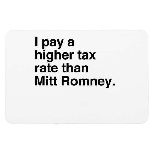 I pay a higher tax rate than Mitt Romney.png Rectangle Magnets