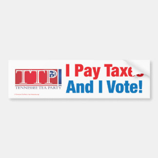 I Pay Taxes And I Vote Bumper Sticker