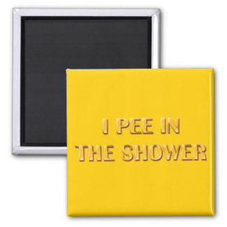 I Pee In The Shower 2 Inch Square Magnet
