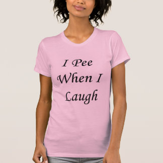 I Pee When I Laugh Tshirts