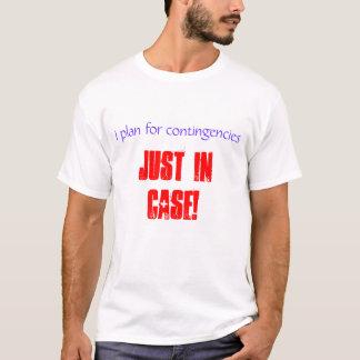 I plan for contingencies T-Shirt