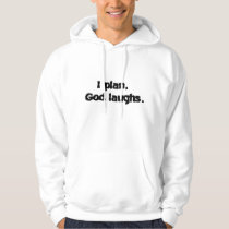 I plan God laughs Hoodie
