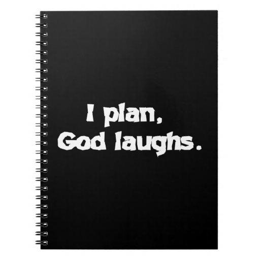 I plan God laughs Spiral Note Books