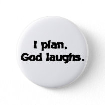 I plan God laughs Pinback Button