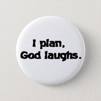 I plan God laughs Pinback Button