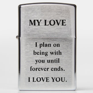 I plan on being with you until forever ends. zippo lighter