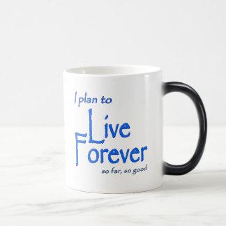 I plan to Live Forever; so far, so good Magic Mug