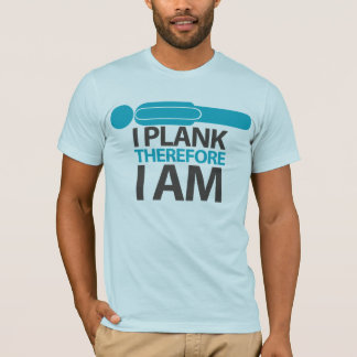 I Plank Therefore I am T-Shirt