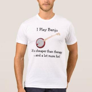 I Play Banjo - It's cheaper than therapy more fun! Shirt