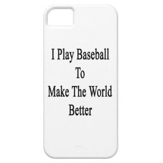 I Play Baseball To Make The World Better iPhone 5 Covers