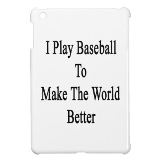 I Play Baseball To Make The World Better Case For The iPad Mini