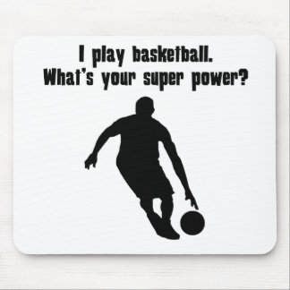 I Play Basketball. What's Your Super Power? Mouse Pads