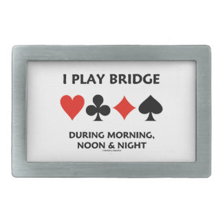I Play Bridge During Morning Noon And Night Belt Buckle