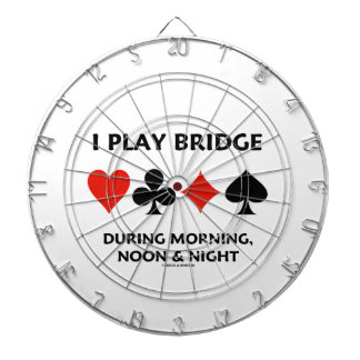 I Play Bridge During Morning Noon And Night Dartboard