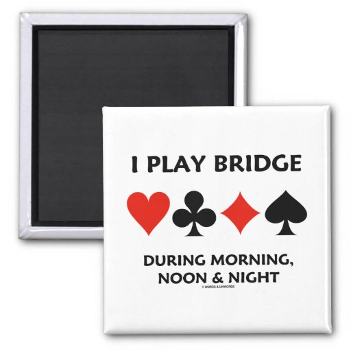 I Play Bridge During Morning, Noon & Night 2 Inch Square Magnet