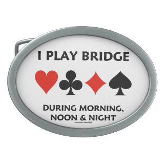 I Play Bridge During Morning, Noon & Night Oval Belt Buckle